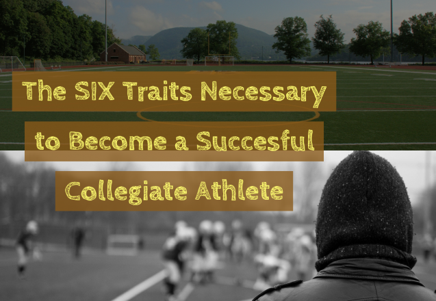 The SIX Traits Necessary to Become a Successful Collegiate Athlete